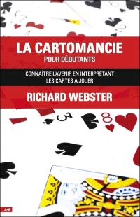 La cartomancie pour débutants  : connaître l'avenir en interprétant les cartes à jouer