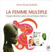 La femme multiple : voyage initiatique autour des archétypes féminins