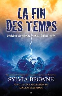 La fin des temps  : prédictions et prophéties concernant la fin du monde