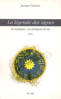 La légende des signes : le zodiaque, un échiquier de vie : essai