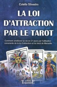 La loi d'attraction par le tarot : comment améliorer sa vie en vingt et un jours par l'utilisation consciente de la loi d'attraction et du tarot de Marseille