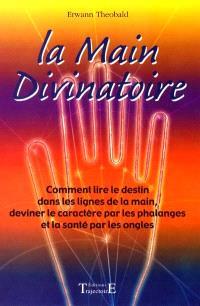 La main divinatoire : comment lire le destin dans lignes de la main, deviner le caractère par les phalanges, et la santé par les ongles