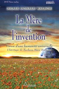 La mère de l'invention  : vision d'une humanité universelle : l'héritage de Barbara Marx Hubbard