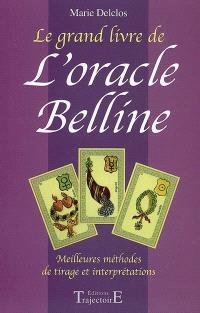 Le grand livre de l'oracle Belline : meilleures méthodes de tirage et interprétations