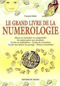 Le grand livre de la numérologie : mieux se connaître et comprendre les autres grâce aux nombres, cycles et réalisations, cycles de transition, cycles des lettres de passage, phases essentielles