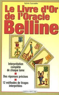 Le livre d'or de l'oracle Belline : interprétation complète de chaque lame, des réponses précises, 12 méthodes de tirages interprétées