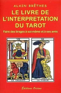 Le livre de l'interprétation du tarot : faire des tirages à soi-même et à ses amis