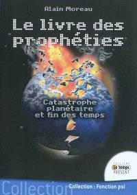 Le livre des prophéties : catastrophe planétaire et fin des temps