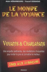 Le monde de la voyance : voyants & charlatans : une enquête pertinente, des révélations choquantes pour éviter le pire et connaître le meilleur