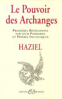 Le Pouvoir des archanges : premières révélations sur leur puissance et prières initiatiques