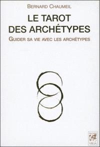 Le tarot des archétypes : guider sa vie avec les archétypes