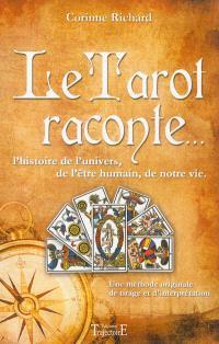 Le tarot raconte... : l'histoire de l'univers, de l'être humain, de notre vie : une méthode originale de tirage et d'interprétation