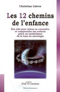 Les 12 chemins de l'enfance : des clés pour mieux se connaître et comprendre ses enfants grâce au symbolisme de la Lune en astrologie