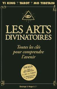 Les arts divinatoires : toutes les clés pour comprendre l'avenir : Yi-king, tarot, Mo tibétain, le livre des prédictions