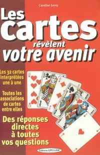 Les cartes révèlent votre avenir : des réponses directes à toutes vos questions : les 32 cartes interprétées une à une, toutes les associations de cartes entre elles