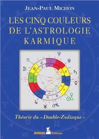 Les cinq couleurs de l'astrologie karmique : théorie du double zodiaque