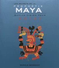 Les secrets de la prophétie Maya : quelle vision pour 2012 ?