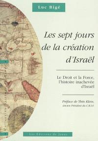 Les sept jours de la création d'Israël : le droit et la force, l'histoire inachevée d'Israël. Volume 1, L'histoire revisitée