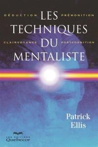 Les techniques du mentaliste  : déduction, prémonition, clairvoyance et postcognition
