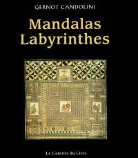 Mandalas labyrinthes : un manuel pratique pour colorier, construire, danser, jouer, méditer et faire la fête