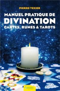 Manuel pratique de divination : par les cartes, les runes et les tarots