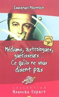 Médiums, astrologues, guérisseurs... : ce qu'ils ne vous disent pas
