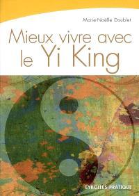 Mieux vivre avec le Yi-king : la voie du ciel et de la terre