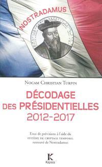Nostradamus : Décodage des présidentielles 2012-2017 : essai de prévisions à l'aide du système de cryptage temporel retrouvé de Nostradamus