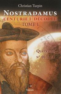 Nostradamus, Centurie I décodée. Volume 1, Quatrains n° 01 à 21