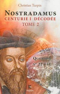 Nostradamus, Centurie I décodée. Volume 2, Quatrains n° 22 à 41