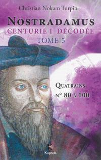 Nostradamus, Centurie I décodée. Volume 5, Quatrains n° 80 à 100