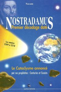 Nostradamus, premier décodage daté : le cataclysme annoncé par ses prophéties : centuries et sixains