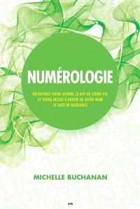 Numérologie  : découvrez votre avenir, le but de votre vie, et votre destin à partir de votre nom et date de naissance