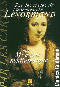 Par les cartes de Mademoiselle Lenormand. Volume 1, Messages médiumniques