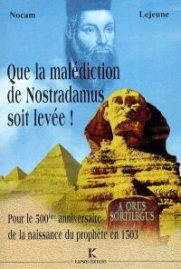 Que la malédiction de Nostradamus soit levée ! : pour le 500e anniversaire de la naissance du prophète en 1503