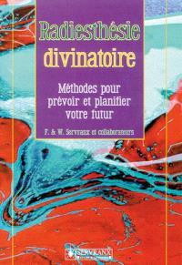 Radiesthésie divinatoire : méthodes pour prévoir et planifier votre futur