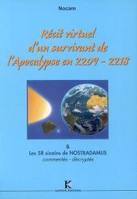 Récit virtuel d'un survivant de l'Apocalypse en 2209-2218 & sa source : les 58 sixains de Nostradamus, commentés, décryptés