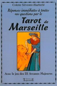 Réponses immédiates à toutes vos questions par le tarot de Marseille : avec le jeu des 22 arcanes majeures