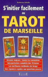 S'initier facilement au tarot de Marseille : guide pratique, initiation, divination, interprétation, techniques de tirages