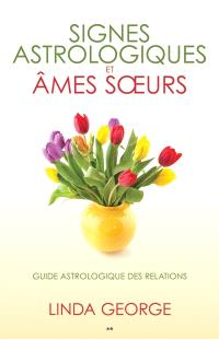 Signes astrologiques et âmes soeurs  : guide astrologique des relations