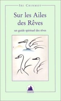 Sur les ailes des rêves : un guide spirituel des rêves