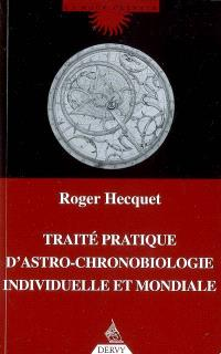 Traité pratique d'astro-chronobiologie individuelle et mondiale