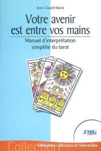Votre avenir est entre vos mains : manuel d'interprétation simplifiée du tarot