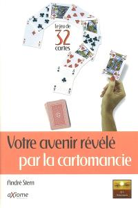 Votre avenir révélé par la cartomancie : le jeu de 32 cartes