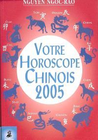 Votre horoscope chinois 2005 : semaine par semaine, tous les signes
