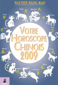 Votre horoscope chinois 2009 : tout ce que l'astrologie chinoise peut vous apprendre sur vous-même et votre avenir
