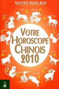 Votre horoscope chinois 2010 : semaine par semaine, tous les signes