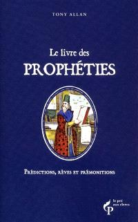 Le livre des prophéties : prédictions, rêves et prémonitions