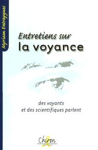 Entretiens sur la voyance : des voyants et des scientifiques parlent
