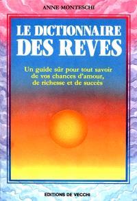 Le Dictionnaire des rêves : un guide sûr pour tout savoir de vos chances d'amour, de richesse et de succès